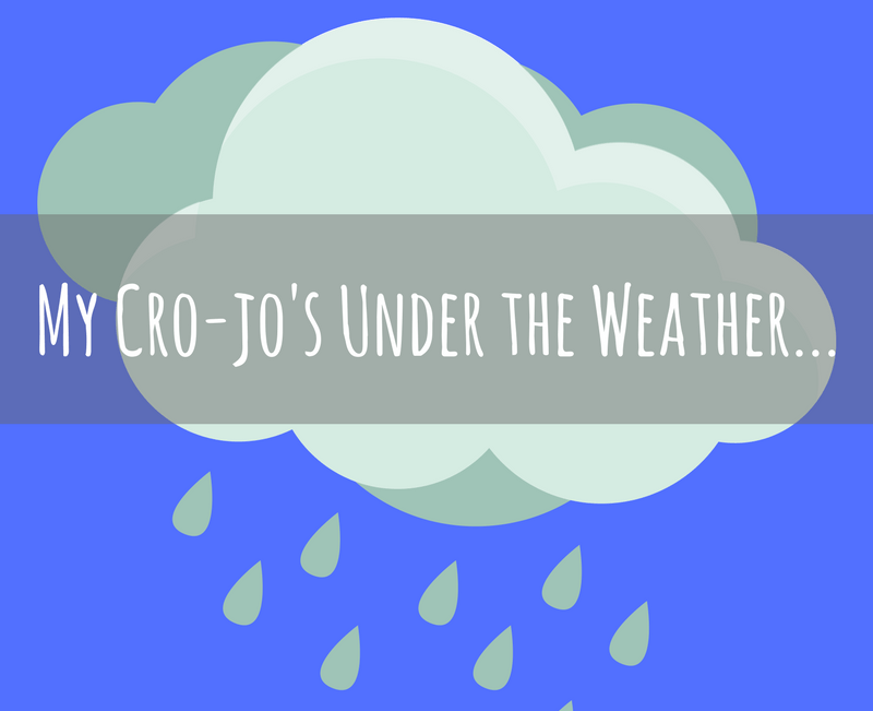 My Cro-jo's Under the Weather…